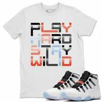 Shirt for Air Jordan 11 'Adapt' Unisex T-shirt |Play Hard Stay Wild -White Shirt