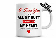 I Love You All My Butt Coffee Mug - Boyfriend Gift - Anniversary Gift for Men