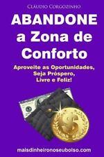 Abandone a Zona de Conforto : Aproveite As Oportunidades, Seja Próspero,...