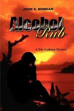 Alcohol Rub : A Tris Apthorp Mystery by John S. Morgan (2001, Paperback)