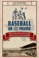 Baseball on the Prairie: How Seven Small-Town Teams Shaped Texas League History