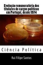 Evolução Remuneratória Dos Titulares de Cargos Políticos Em Portugal, Desde...