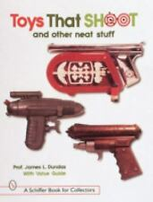 Toys That Shoot and Other Neat Stuff by Dundas, James L.