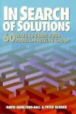 In Search of Solutions: Sixty Ways to Guide Your Problem-Solving Group