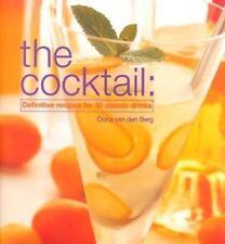 The Cocktail: Definitive Recipes for 50 Classic Drinks Berg, Van Den Oona Hardc