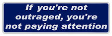 Bumper Stickers - Not Outraged, You're Not Paying Attention - Anti Government