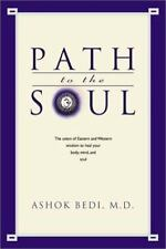 Path to the Soul : The Union of Eastern and Western Wisdom to Heal Your Body