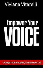 Empower Your Voice : Change Your Thoughts, Change Your Life: By Vitarelli, Vi...