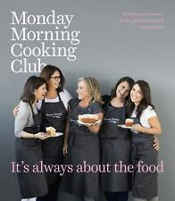 It's Always about the Food: By Monday Morning Cooking Club