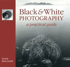 Black & White Photography: A Practical Guide New Hardcover Book Steve Mulligan