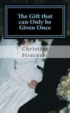 The Gift That Can Only Be Given Once by Christine Stracener (2015, Paperback)