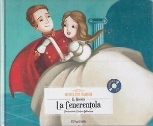 LB- MUSICA PER BAMBINI LA CENERENTOLA ROSSINI CON CD -- HACHETTE--- 2017- C- RGZ