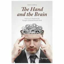 Hand and the Brain : From Lucy's Thumb to the Thought-Controlled Robotic Hand...