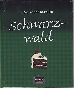 Kochbuch Schwarzwald, Schwarzwälder Küche, So kocht man im Schwarzwald, gebunden