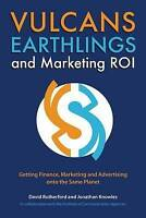 Vulcans, Earthlings, and Marketing ROI: Getting Finance, Marketing and Advertisi