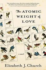 The Atomic Weight of Love : A Novel by Elizabeth J. Church (2016, Hardcover)