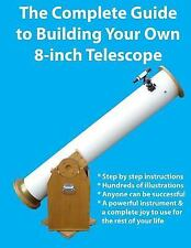 Complete Guide to Building Your Own 8-Inch Telescope: By Manning, Kevin