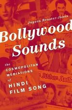 Bollywood Sounds : The Cosmopolitan Mediations of Hindi Film Song by Jayson...