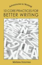 10 Core Practices for Better Writing (Adventures in Writing), Donovan, Melissa,