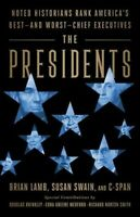 Presidents : Noted Historians Rank America's Best--and Worst--Chief Executive...