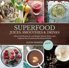 NEW Superfood Juices, Smoothies & Drinks : Advice and Recipes to Lose Weight, Pr