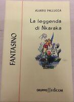 La leggenda di Nkaraka - Alvaro Pallucca,  2000,  Gruppo Edicom