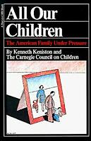 All Our Children : The American Family under Pressure by Keniston, Kenneth