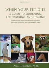 When Your Pet Dies: A Guide to Mourning, Rememberi
