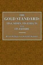 The Gold Standard : Its Causes, Its Effects, and Its Future by Baron William...