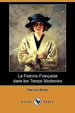 La Femme Francaise Dans les Temps Modernes by Clarisse Bader (2008, Paperback)