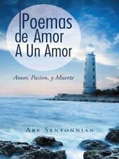 Poemas de Amor a un Amor : Amor, Pasion, y Muerte by Abe Sentonnian (2014,...