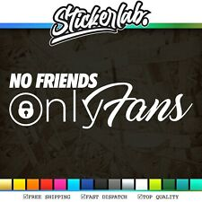 NO FRIENDS ONLY FANS, Vinyl Sticker, Decal, Onlyfans, JDM, DUB, Funny, Car