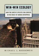 Win-Win Ecology: How the Earth's Species Can Survive in the Midst of Human Enter