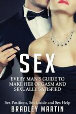 Sex: Every Man's Guide to Sexually Satisfy Her - Sex Positions, Sex Guide & Sex