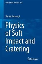Lecture Notes in Physics: Physics of Soft Impact and Cratering 910 by Hiroaki...