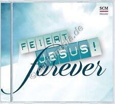 CD: FEIERT JESUS! FOREVER - Lobpreis - Anbetung - VÖ 08/16 *NEU*