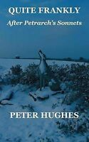 NEW Quite Frankly: after Petrarch's Sonnets by Peter Hughes