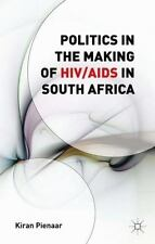 Politics in the Making of HIV/AIDS in South Africa by Kiran Pienaar (2016,...