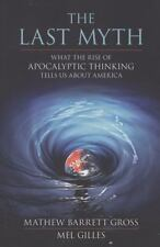 The Last Myth : What the Rise of Apocalyptic Thinking Tells Us about America...