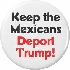 "Keep the Mexicans – Deport Trump! 2.25"" Large Pinback Button Pin Anti Against Do"
