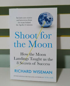 Shoot for the Moon: How the Moon Landings Taught us the 8 Secrets of Success.