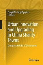 Urban Innovation and Upgrading in China Shanty Towns : Changing the Rules of...