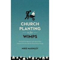 Church Planting Is for Wimps: How God Uses Messed-Up People to Plant Ordinary Ch