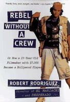 Rebel without a Crew: Or How a 23-Year-Old Filmmaker With $7,000 Became a...