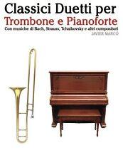 Classici Duetti per Trombone e Pianoforte: Facile Trombone! Con musiche di Bach,