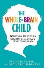 The Whole-Brain Child: 12 Proven Strategies to Nurture Your Child's Developing Mind by Tina Payne Bryson, Daniel J. Siegel (Paperback, 2012)
