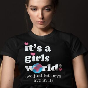 It's a Girls World T-Shirt We Just Let Boys Live in it - Funny Girl Power Top