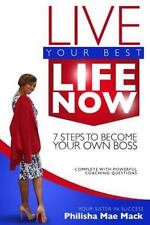 Live Your Best Life Now : 7 Steps to Become Your Own Boss by Phiisha Mack...