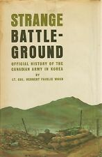 Strange Battle-Ground Official History Of Canadian Army In Korea By Herbert Wood