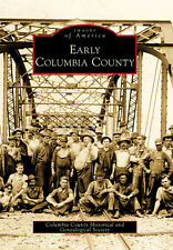 Early Columbia County [Images of America] [PA] [Arcadia Publishing]